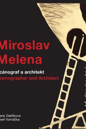 Miroslav Melena – Scénograf A Architekt / Scenographer And Architect