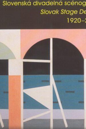 Slovenská Divadelná Scénografia /Slovak Stage Design 1920 – 2000