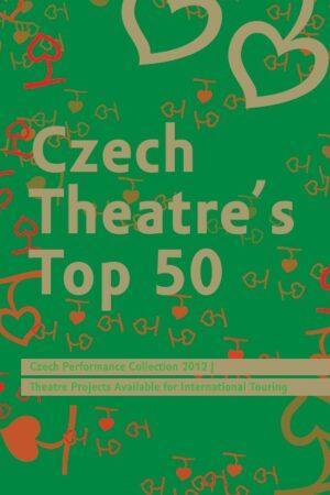 Czech Theatre´s Top 50: Czech Performance Collection 2012