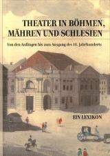 Theater In Böhmen, Mähren Und Schlesien. Von Den Anfängen Bis Zum Ausgang Des 18. Jahrhunderts. Ein Lexikon
