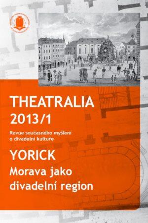 Theatralia 2013/1 – Yorick Morava Jako Divadelní Region