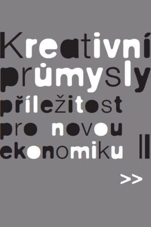 Kreativní Průmysly – Příležitost Pro Novou Ekonomiku II