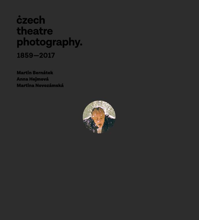 Czech Theatre Photography. 1859–2017