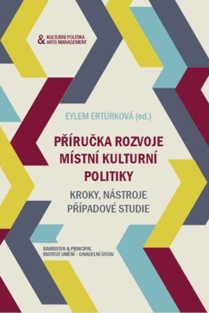 Příručka Rozvoje Místní Kulturní Politiky: Kroky, Nástroje, Případové Studie