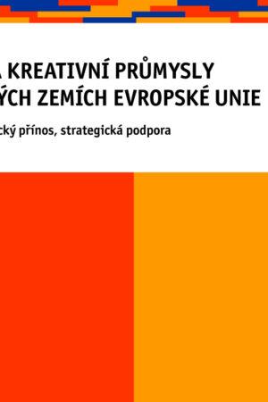 Kulturní A Kreativní Průmysly Ve Vybraných Zemích Evropské Unie – Vymezení, Ekonomický Přínos, Strategická Podpora