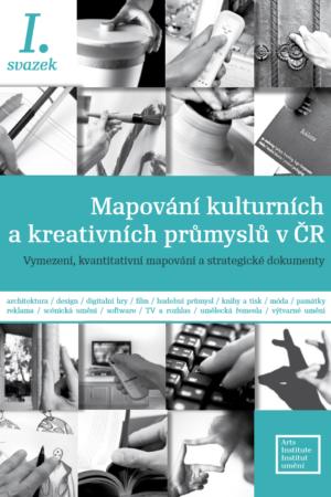 Mapování Kulturních A Kreativních Průmyslů V ČR, I. Svazek