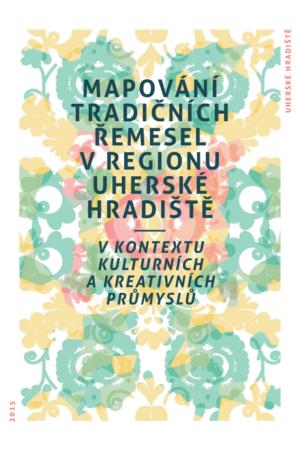 Mapování Tradičních řemesel V Regionu Uherské Hradiště V Kontextu Kulturních A Kreativních Průmyslů