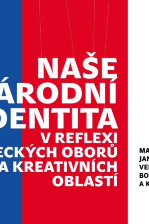 Naše Národní Identita V Reflexi Uměleckých Oborů A Kreativních Oblastí