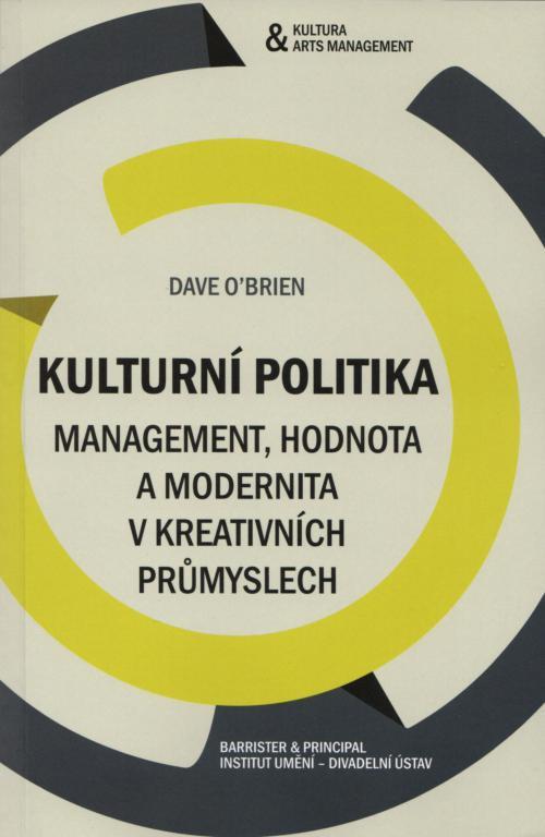 Kulturní Politika: Management, Hodnota A Modernita V Kreativních Průmyslech