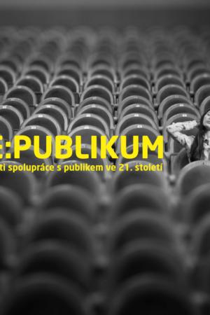 Re:Publikum – Možnosti Spolupráce S Publikem Ve 21. Století