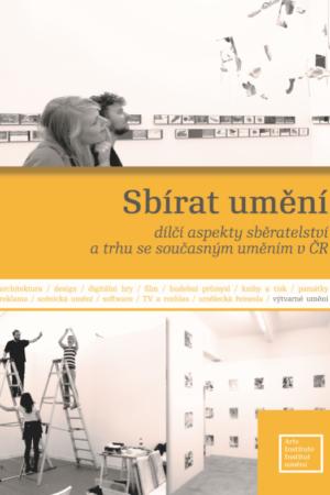 Sbírat Umění  Dílčí Aspekty Sběratelství A Trhu Se Současným Uměním V ČR