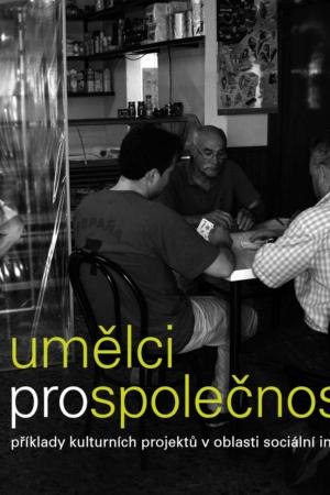 Umělci Pro Společnost – Příklady Kulturních Projektů V Oblasti Sociální Inkluze