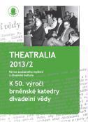 Theatralia 2013/2 – YORICK K 50. Výročí Brněnské Katedry Divadelní Vědy